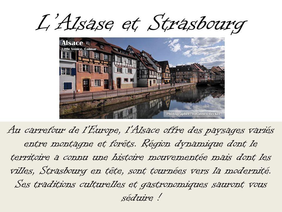 LAlsase et Strasbourg Au carrefour de l'Europe, l'Alsace offre des paysages variés entre montagne et forêts. Région dynamique dont le territoire a con