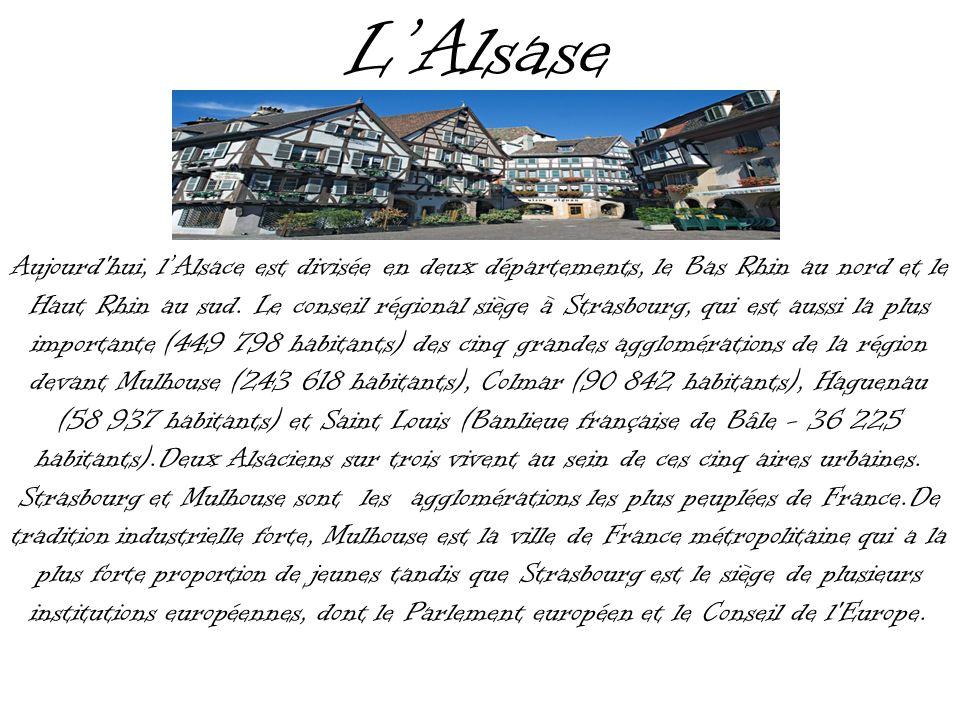 LAlsase Aujourd'hui, lAlsace est divisée en deux départements, le Bas Rhin au nord et le Haut Rhin au sud. Le conseil régional siège à Strasbourg, qui