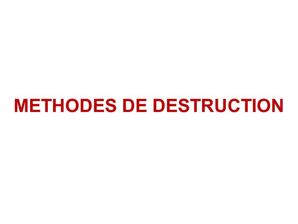 METHODES DE DESTRUCTION