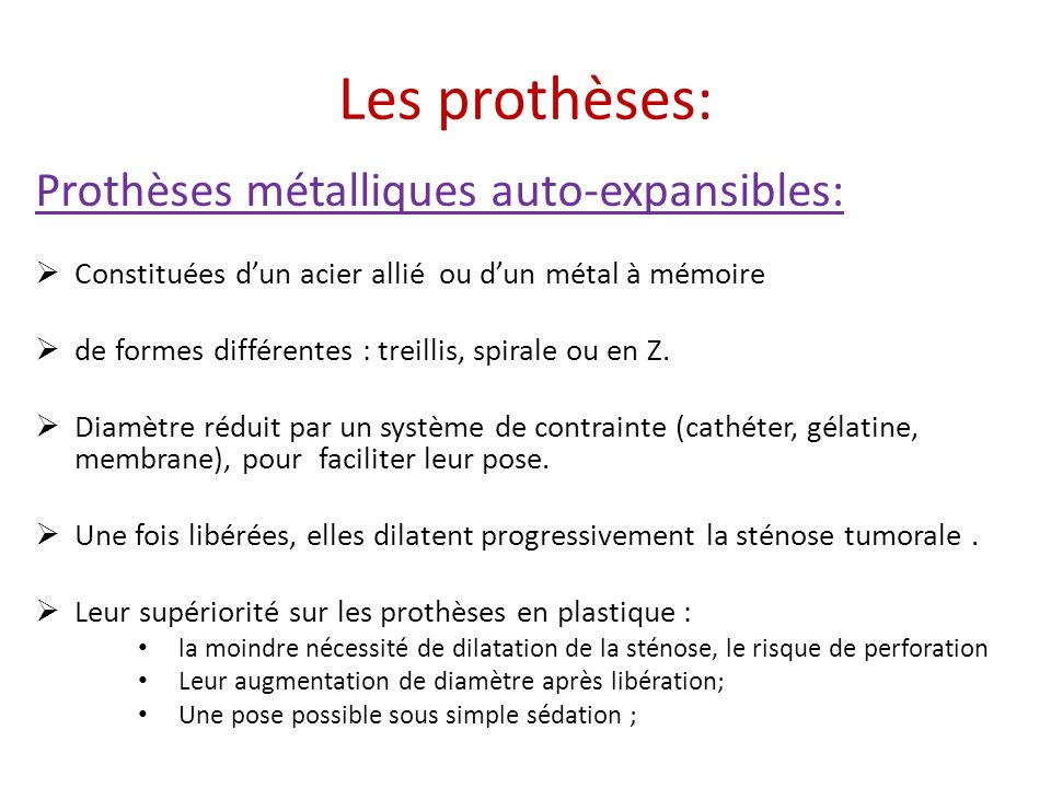 Les prothèses: Prothèses métalliques auto-expansibles: Constituées dun acier allié ou dun métal à mémoire de formes différentes : treillis, spirale ou
