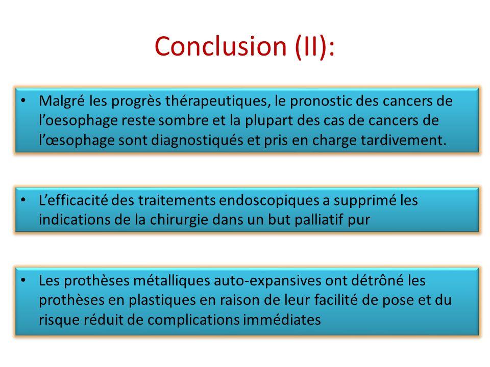 Conclusion (II): Les prothèses métalliques auto-expansives ont détrôné les prothèses en plastiques en raison de leur facilité de pose et du risque réd