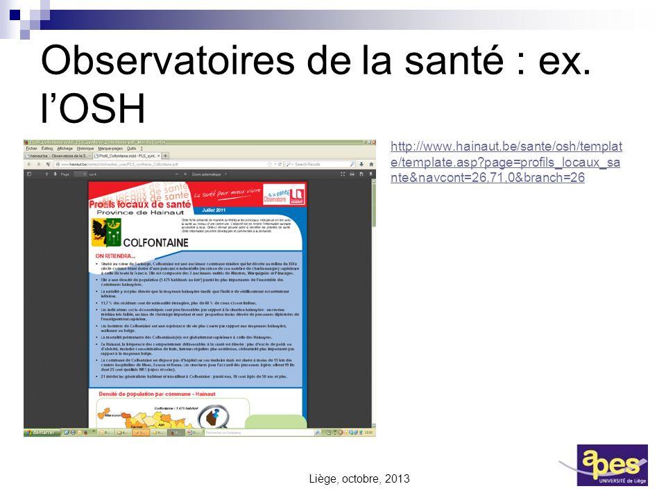 Observatoires de la santé : ex. lOSH http://www.hainaut.be/sante/osh/templat e/template.asp?page=profils_locaux_sa nte&navcont=26,71,0&branch=26 http: