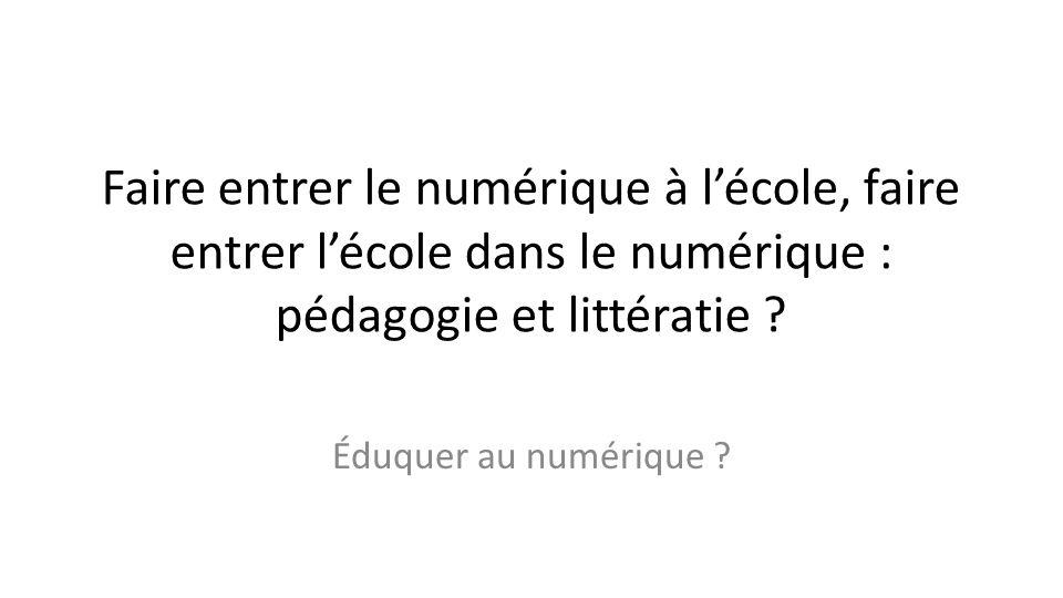 Faire entrer le numérique à lécole, faire entrer lécole dans le numérique : pédagogie et littératie ? Éduquer au numérique ?