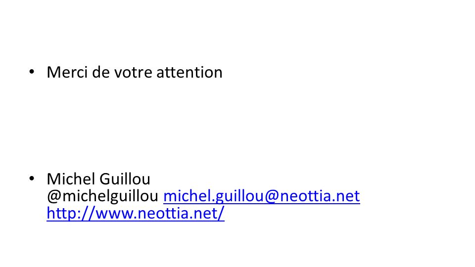 Merci de votre attention Michel Guillou @michelguillou michel.guillou@neottia.net http://www.neottia.net/michel.guillou@neottia.net http://www.neottia.net/