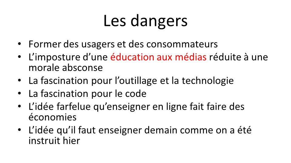 Les dangers Former des usagers et des consommateurs Limposture dune éducation aux médias réduite à une morale absconse La fascination pour loutillage