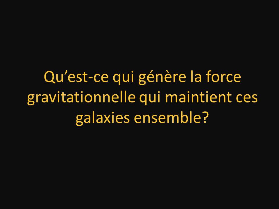 Quest-ce qui génère la force gravitationnelle qui maintient ces galaxies ensemble?