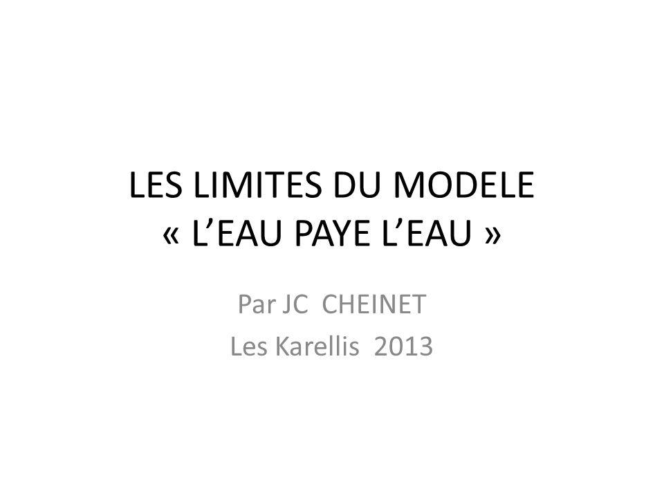 LES LIMITES DU MODELE « LEAU PAYE LEAU » Par JC CHEINET Les Karellis 2013