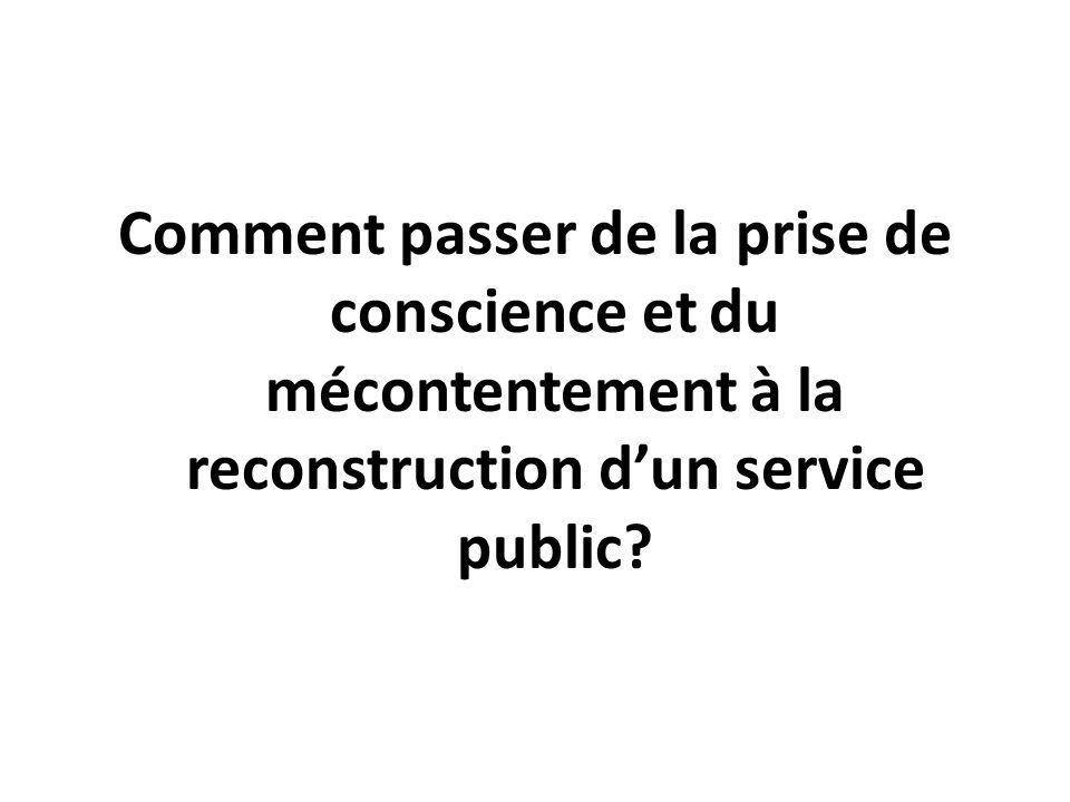 Comment passer de la prise de conscience et du mécontentement à la reconstruction dun service public?