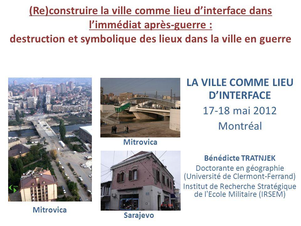 (Re)construire la ville comme lieu dinterface dans limmédiat après-guerre : destruction et symbolique des lieux dans la ville en guerre Bénédicte TRAT