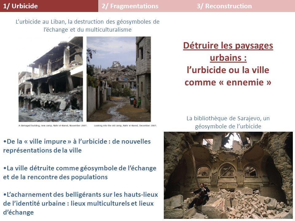 2/ Fragmentations1/ Urbicide3/ Reconstruction La bibliothèque de Sarajevo, un géosymbole de lurbicide Détruire les paysages urbains : lurbicide ou la