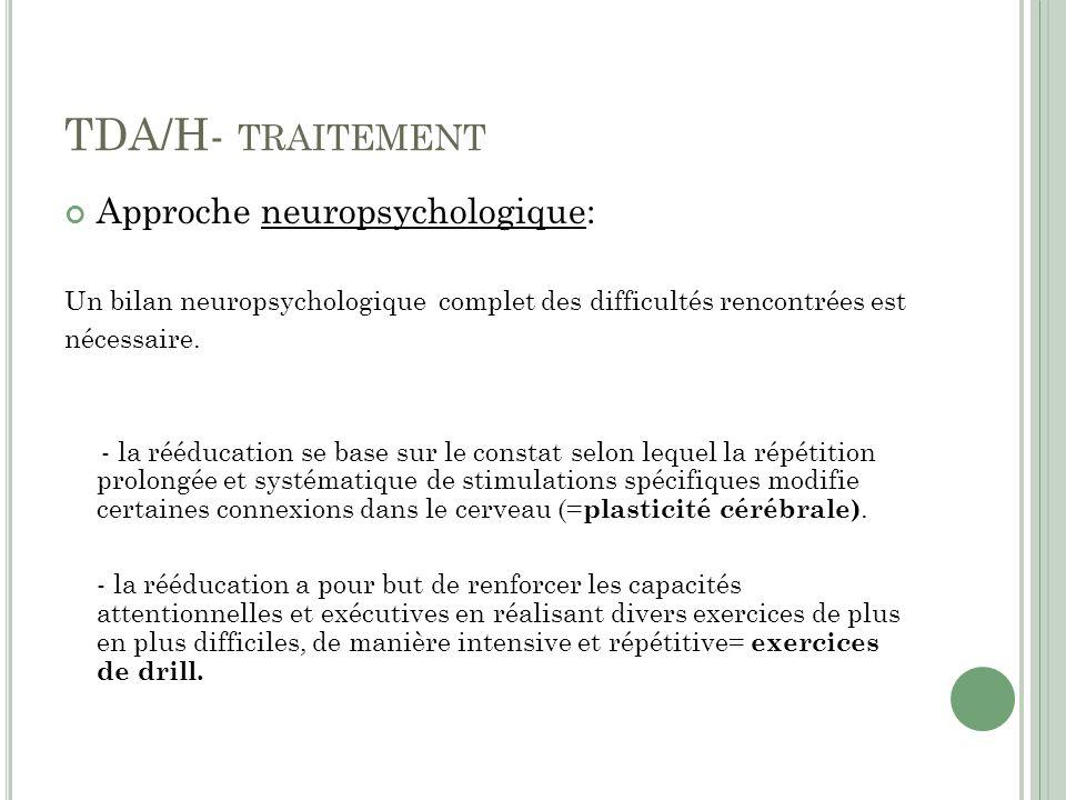 TDA/H- TRAITEMENT Approche neuropsychologique: Un bilan neuropsychologique complet des difficultés rencontrées est nécessaire.