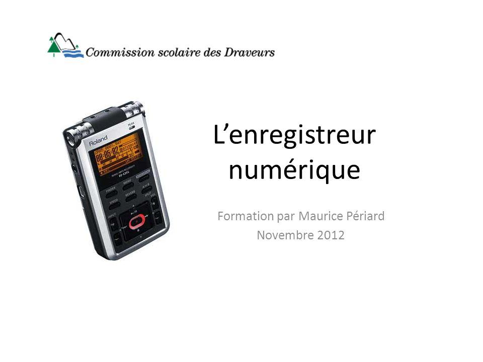 Lenregistreur numérique Formation par Maurice Périard Novembre 2012