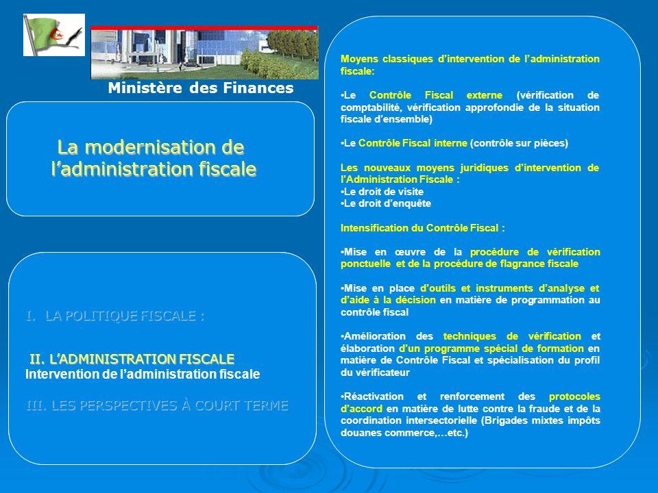 Ministère des Finances La modernisation de ladministration fiscale La modernisation de ladministration fiscale I. LA POLITIQUE FISCALE : - Apports de