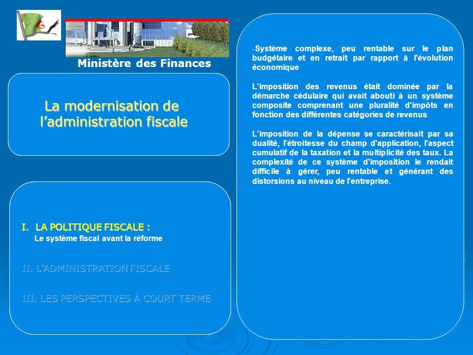 La modernisation de ladministration fiscale I. LA POLITIQUE FISCALE : II. LADMINISTRATION FISCALE III.LES PERSPECTIVES À COURT TERME III. LES PERSPECT