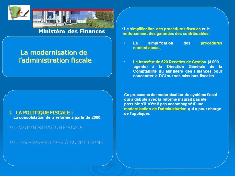La simplification des procédures fiscales et le renforcement des garanties des contribuables, La simplification des procédures contentieuses, Le transfert de 620 Recettes de Gestion (4 000 agents) à la Direction Générale de la Comptabilité du Ministère des Finances pour concentrer la DGI sur ses missions fiscales.