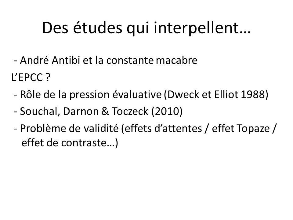 Des études qui interpellent… - André Antibi et la constante macabre LEPCC ? - Rôle de la pression évaluative (Dweck et Elliot 1988) - Souchal, Darnon