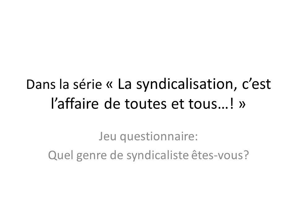 Dans la série « La syndicalisation, cest laffaire de toutes et tous….