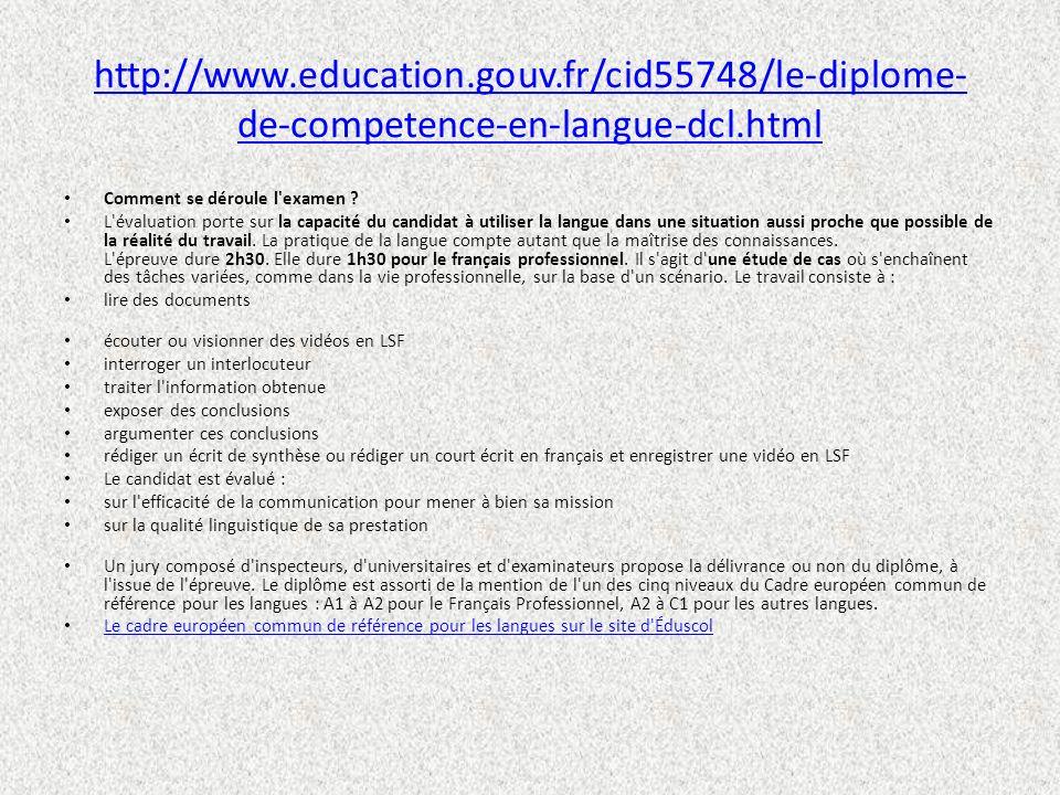 http://www.education.gouv.fr/cid55748/le-diplome- de-competence-en-langue-dcl.html Comment se déroule l'examen ? L'évaluation porte sur la capacité du