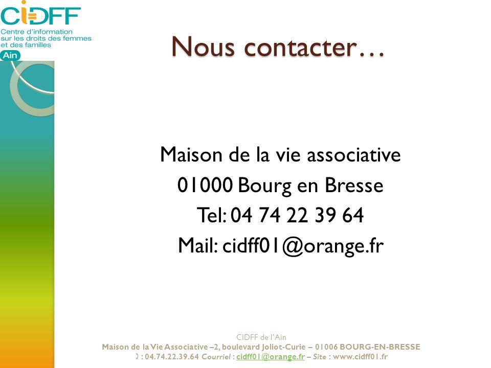 Nous contacter… Maison de la vie associative 01000 Bourg en Bresse Tel: 04 74 22 39 64 Mail: cidff01@orange.fr CIDFF de lAin Maison de la Vie Associat