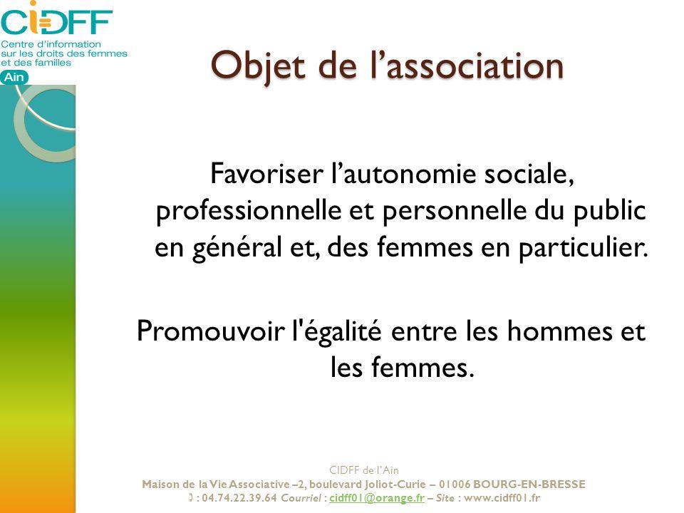 Objet de lassociation Favoriser lautonomie sociale, professionnelle et personnelle du public en général et, des femmes en particulier. Promouvoir l'ég