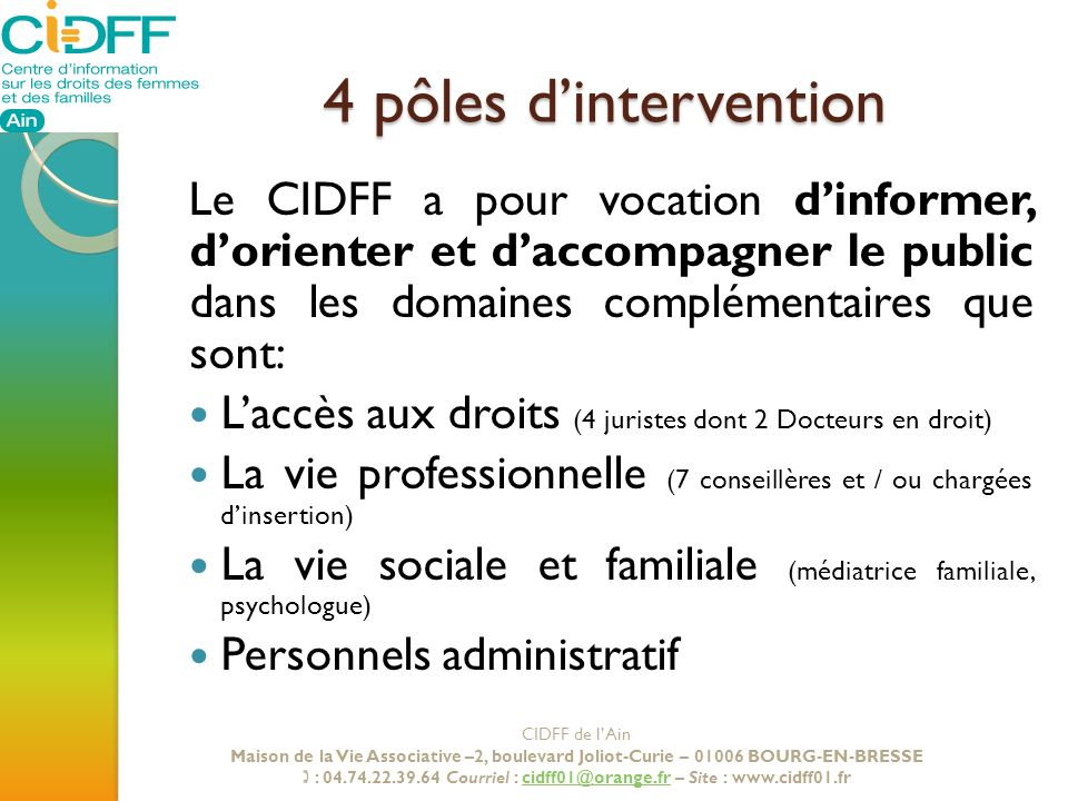 4 pôles dintervention Le CIDFF a pour vocation dinformer, dorienter et daccompagner le public dans les domaines complémentaires que sont: Laccès aux d