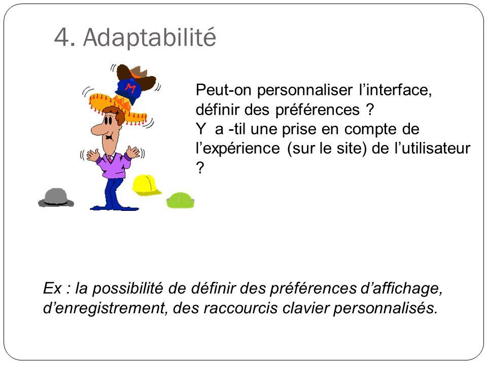 4. Adaptabilité Peut-on personnaliser linterface, définir des préférences ? Y a -til une prise en compte de lexpérience (sur le site) de lutilisateur