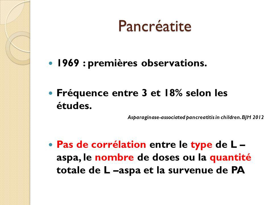 Pancréatite 1969 : premières observations. Fréquence entre 3 et 18% selon les études. Asparaginase-associated pancreatitis in children. BJH 2012 Pas d