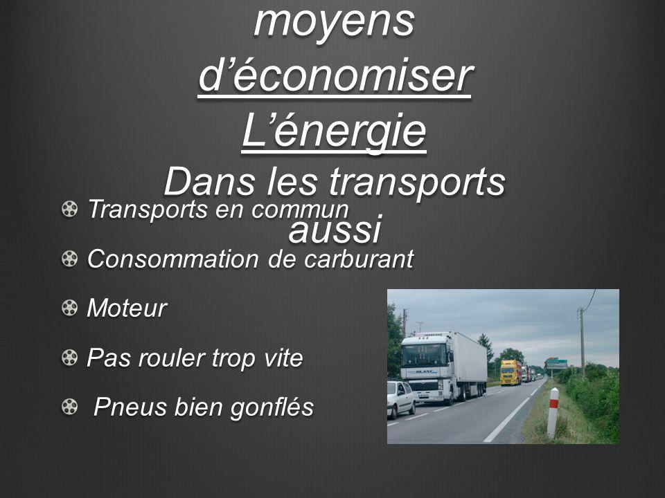Les différents moyens déconomiser Lénergie Dans les transports aussi Transports en commun Consommation de carburant Moteur Pas rouler trop vite Pneus bien gonflés Pneus bien gonflés