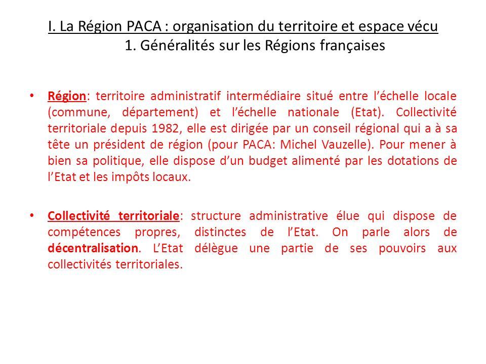 I. La Région PACA : organisation du territoire et espace vécu 1. Généralités sur les Régions françaises Région: territoire administratif intermédiaire