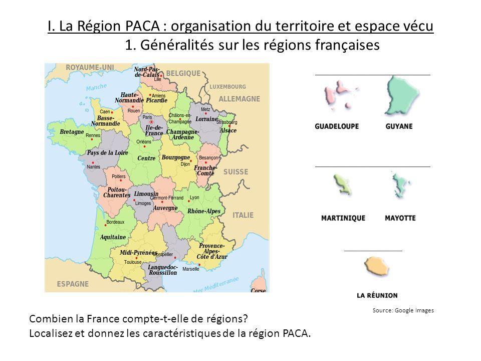 I. La Région PACA : organisation du territoire et espace vécu 1. Généralités sur les régions françaises Combien la France compte-t-elle de régions? Lo