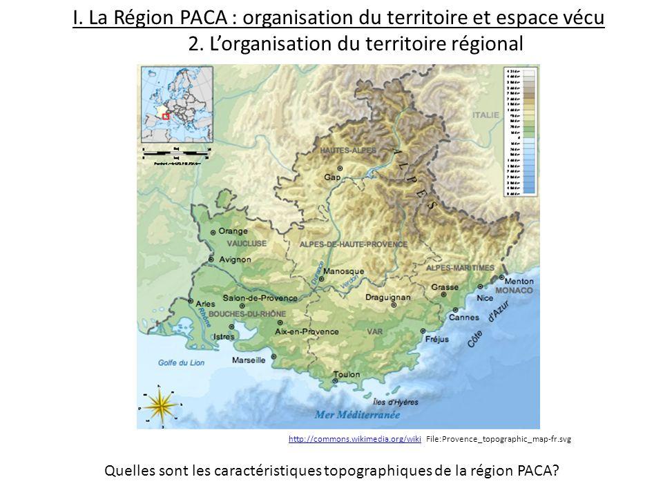I. La Région PACA : organisation du territoire et espace vécu 2. Lorganisation du territoire régional Quelles sont les caractéristiques topographiques