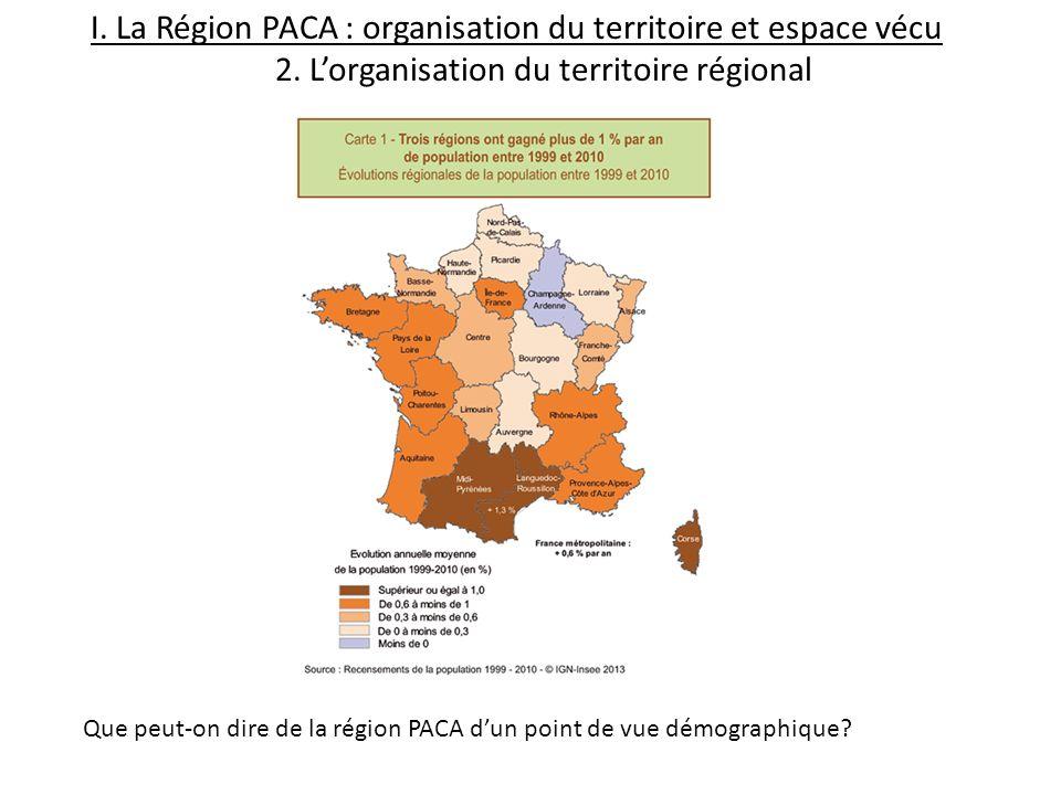 I. La Région PACA : organisation du territoire et espace vécu 2. Lorganisation du territoire régional Que peut-on dire de la région PACA dun point de
