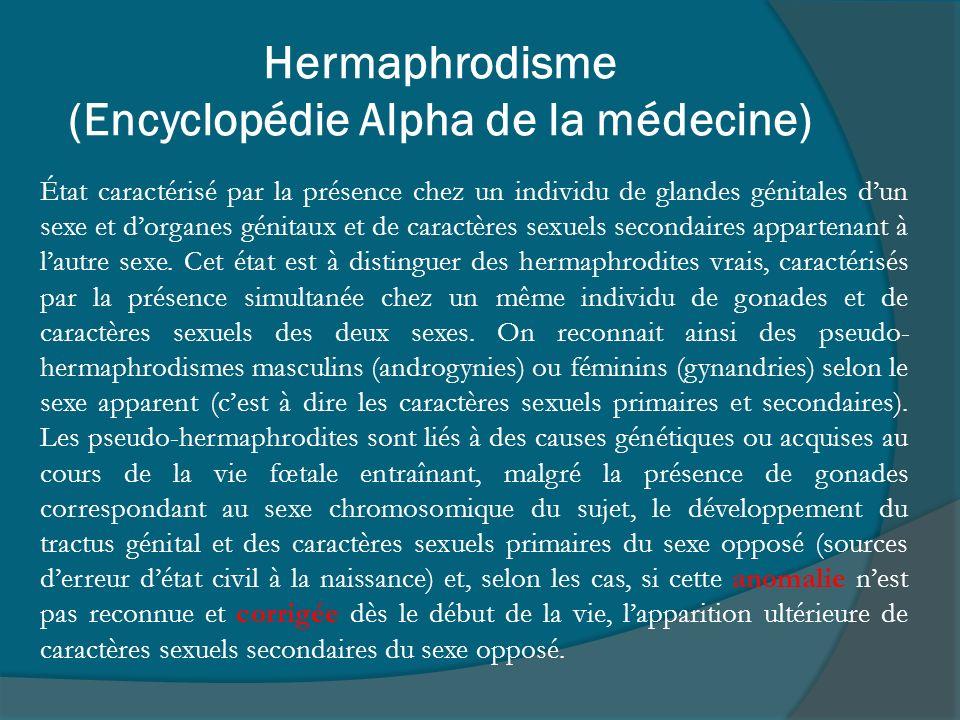Hermaphrodisme (Encyclopédie Alpha de la médecine) État caractérisé par la présence chez un individu de glandes génitales dun sexe et dorganes génitau