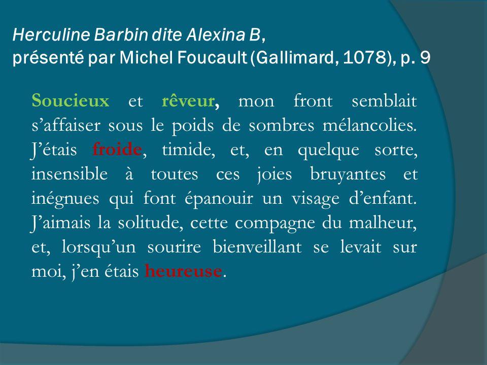 Herculine Barbin dite Alexina B, présenté par Michel Foucault (Gallimard, 1078), p. 9 Soucieux et rêveur, mon front semblait saffaiser sous le poids d