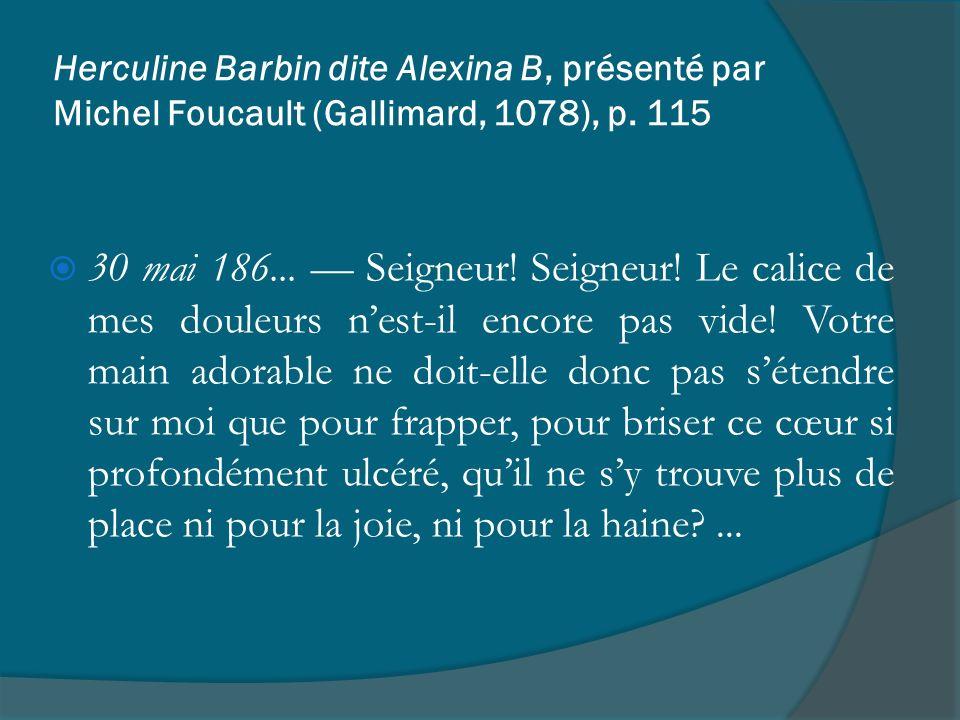 Herculine Barbin dite Alexina B, présenté par Michel Foucault (Gallimard, 1078), p. 115 30 mai 186... Seigneur! Seigneur! Le calice de mes douleurs ne