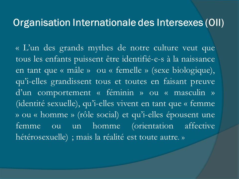 Organisation Internationale des Intersexes (OII) « Lun des grands mythes de notre culture veut que tous les enfants puissent être identifié-e-s à la n