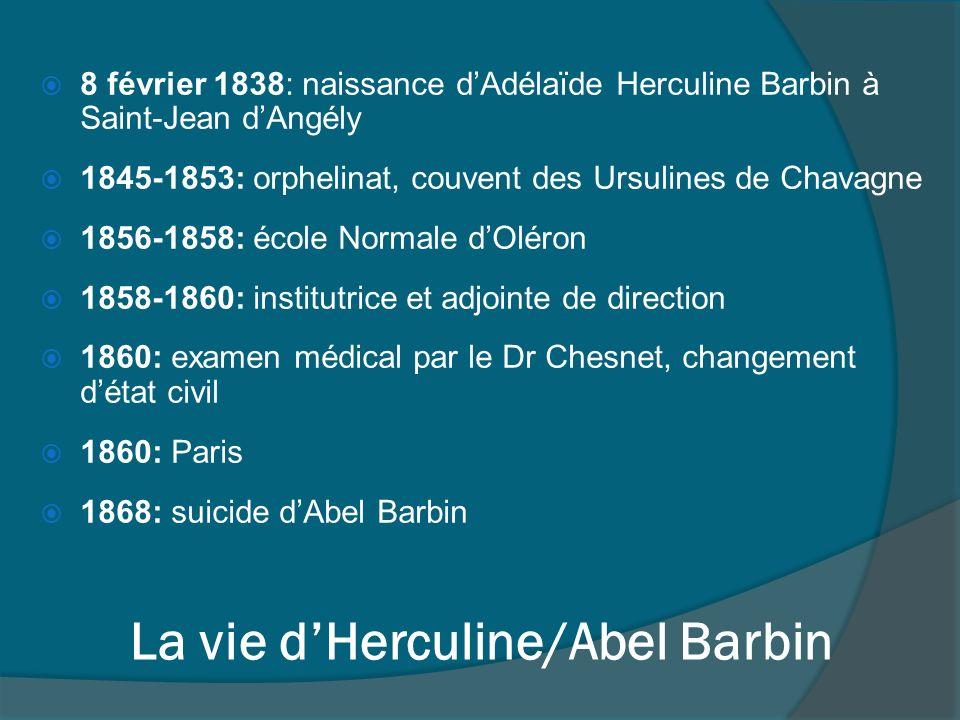 La vie dHerculine/Abel Barbin 8 février 1838: naissance dAdélaïde Herculine Barbin à Saint-Jean dAngély 1845-1853: orphelinat, couvent des Ursulines d