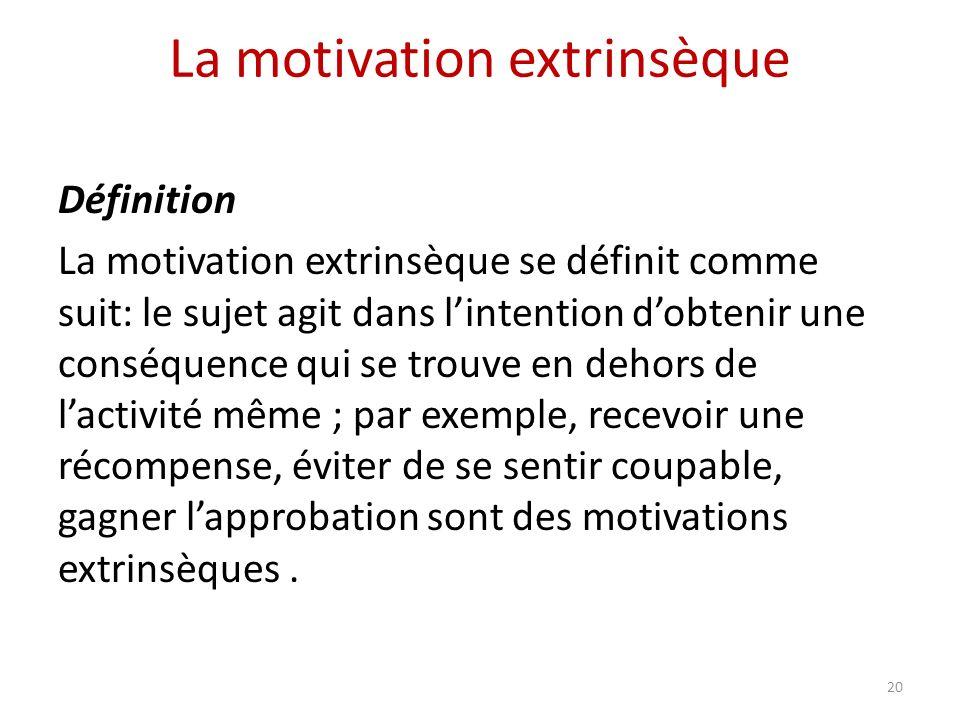 La motivation extrinsèque Définition La motivation extrinsèque se définit comme suit: le sujet agit dans lintention dobtenir une conséquence qui se tr
