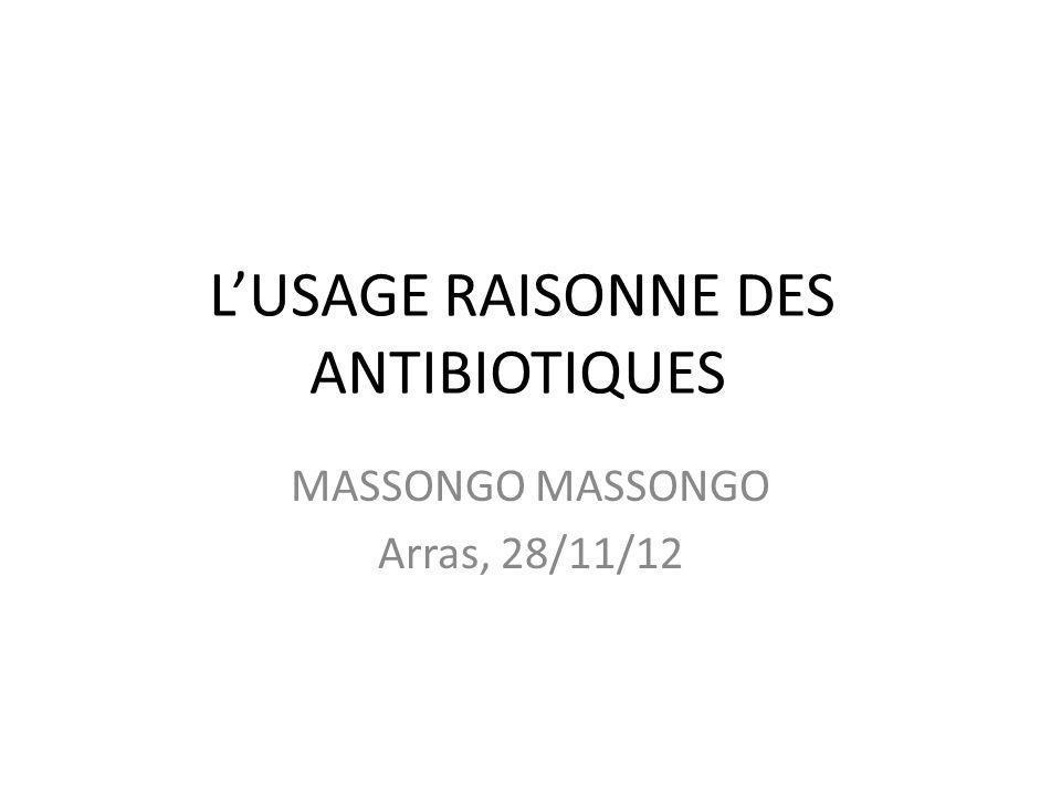 LUSAGE RAISONNE DES ANTIBIOTIQUES MASSONGO Arras, 28/11/12