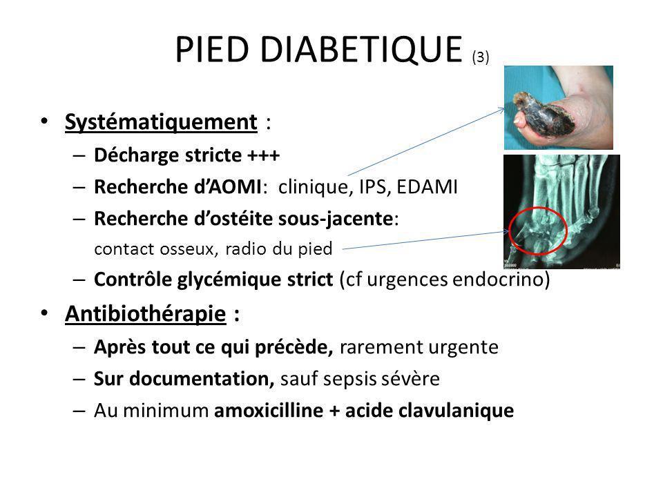 Systématiquement : – Décharge stricte +++ – Recherche dAOMI: clinique, IPS, EDAMI – Recherche dostéite sous-jacente: contact osseux, radio du pied – C