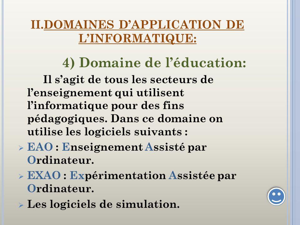 II.DOMAINES DAPPLICATION DE LINFORMATIQUE: 4) Domaine de léducation: Il sagit de tous les secteurs de lenseignement qui utilisent linformatique pour d