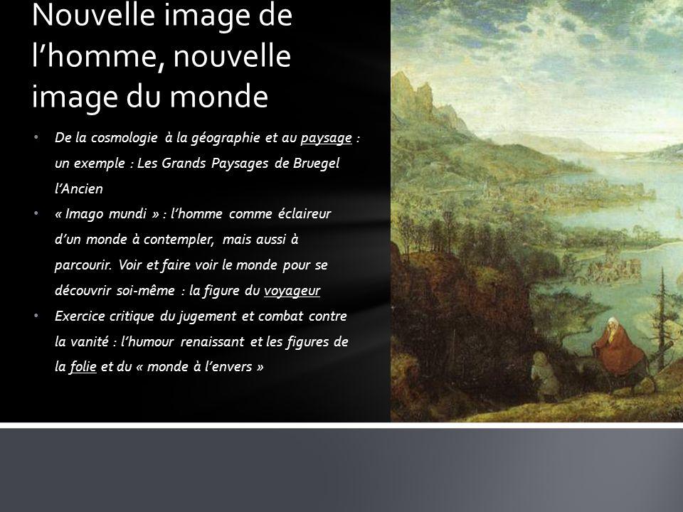 De la cosmologie à la géographie et au paysage : un exemple : Les Grands Paysages de Bruegel lAncien « Imago mundi » : lhomme comme éclaireur dun monde à contempler, mais aussi à parcourir.