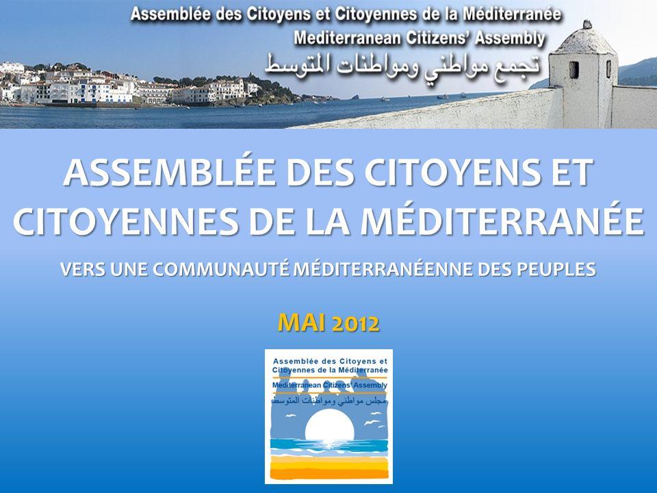 ASSEMBLÉE DES CITOYENS ET CITOYENNES DE LA MÉDITERRANÉE VERS UNE COMMUNAUTÉ MÉDITERRANÉENNE DES PEUPLES MAI 2012