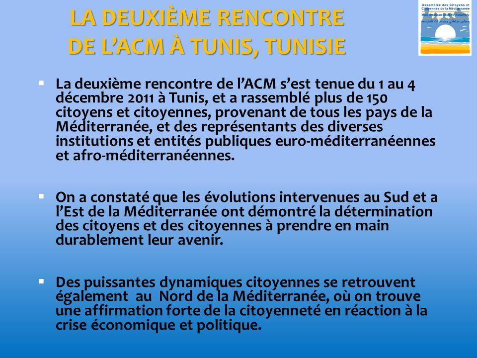 LA DEUXIÈME RENCONTRE DE LACM À TUNIS, TUNISIE La deuxième rencontre de lACM sest tenue du 1 au 4 décembre 2011 à Tunis, et a rassemblé plus de 150 citoyens et citoyennes, provenant de tous les pays de la Méditerranée, et des représentants des diverses institutions et entités publiques euro-méditerranéennes et afro-méditerranéennes.