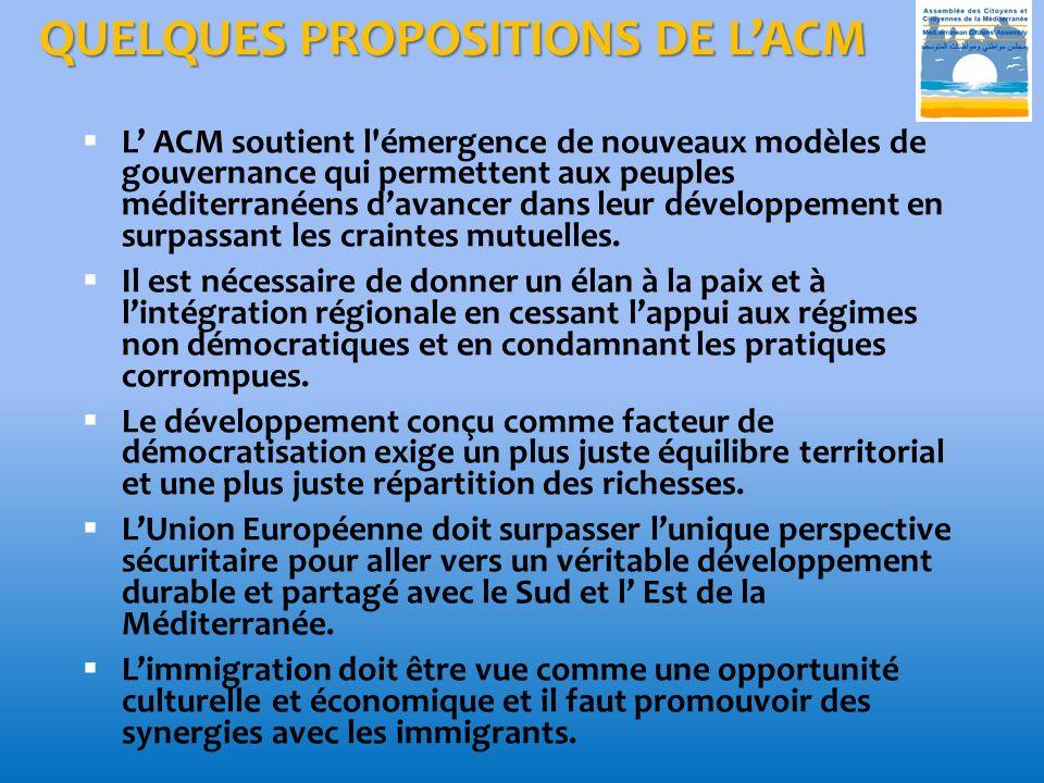 QUELQUES PROPOSITIONS DE LACM L ACM soutient l émergence de nouveaux modèles de gouvernance qui permettent aux peuples méditerranéens davancer dans leur développement en surpassant les craintes mutuelles.