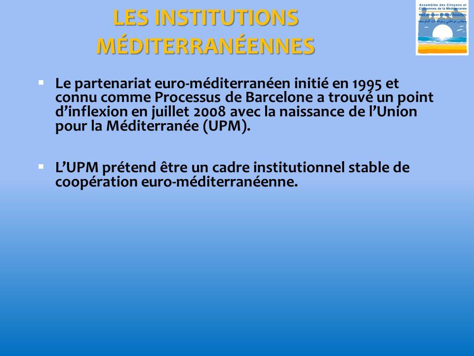 LES INSTITUTIONS MÉDITERRANÉENNES Le partenariat euro-méditerranéen initié en 1995 et connu comme Processus de Barcelone a trouvé un point dinflexion en juillet 2008 avec la naissance de lUnion pour la Méditerranée (UPM).