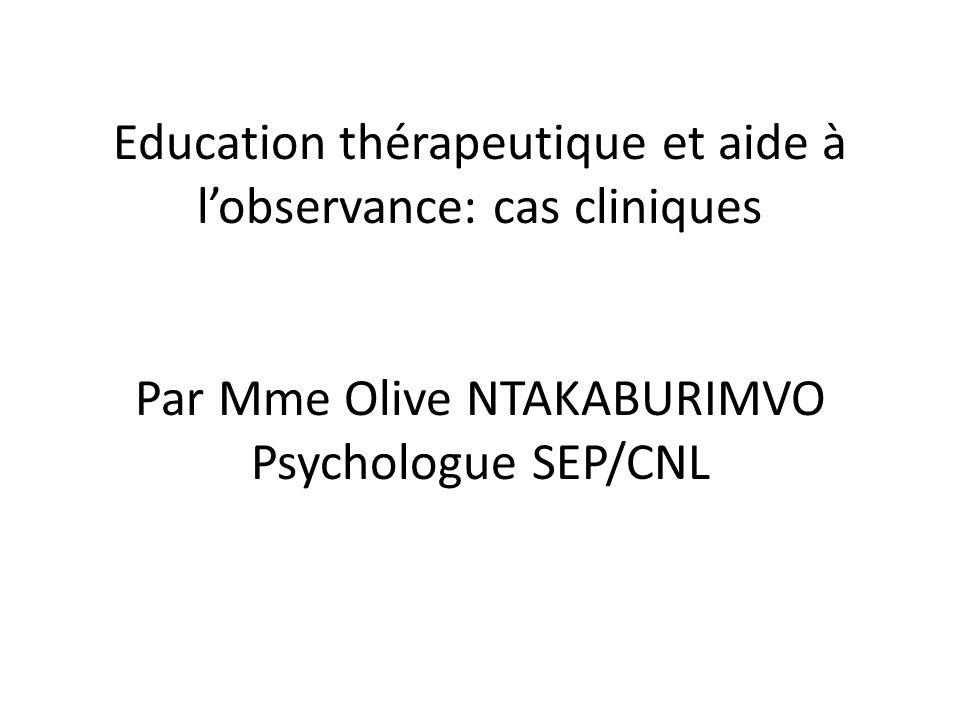 Education thérapeutique et aide à lobservance: cas cliniques Par Mme Olive NTAKABURIMVO Psychologue SEP/CNL