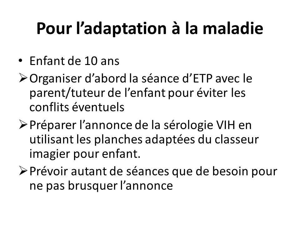 Pour ladaptation à la maladie Enfant de 10 ans Organiser dabord la séance dETP avec le parent/tuteur de lenfant pour éviter les conflits éventuels Pré