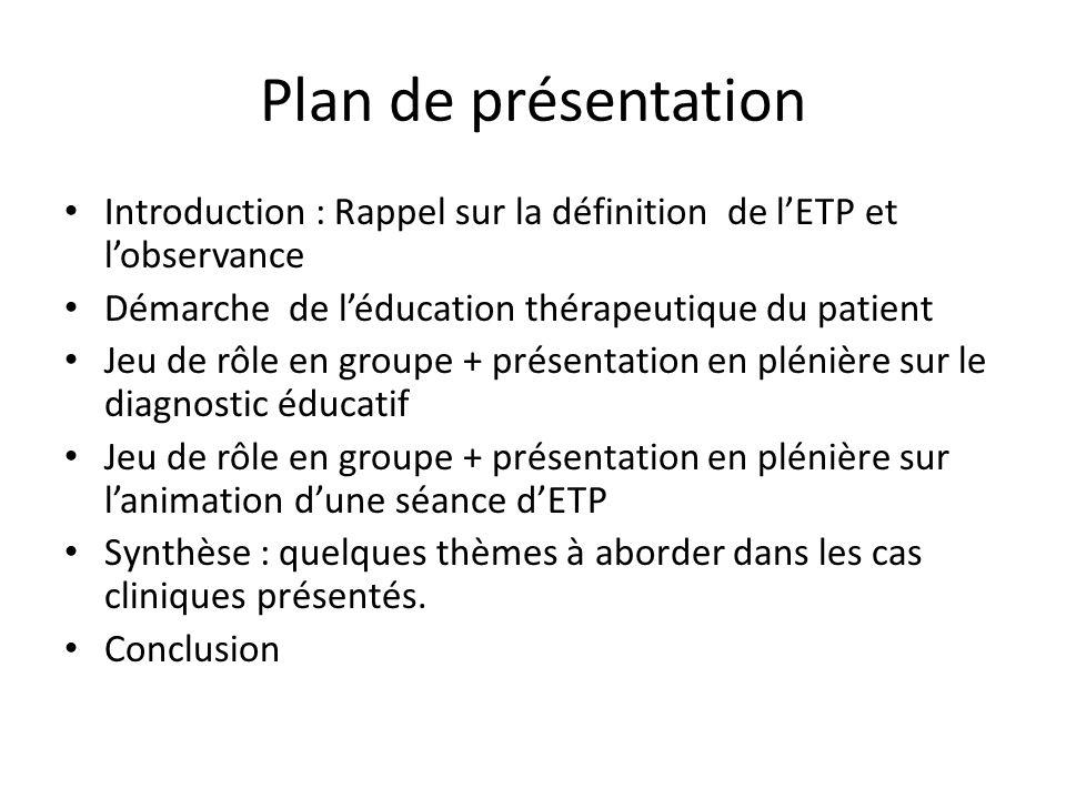 Plan de présentation Introduction : Rappel sur la définition de lETP et lobservance Démarche de léducation thérapeutique du patient Jeu de rôle en gro