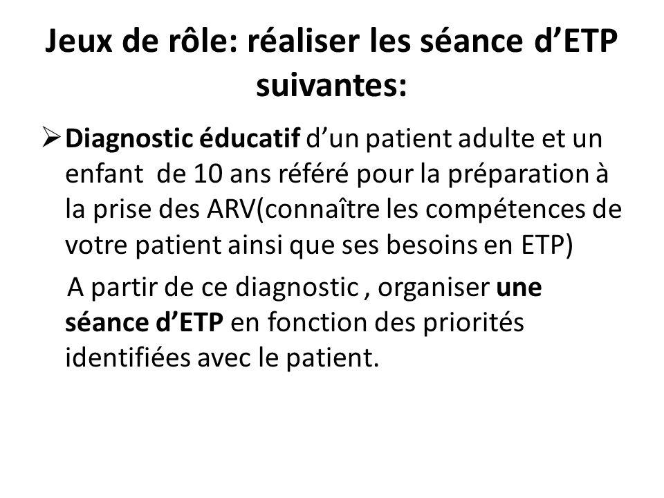 Jeux de rôle: réaliser les séance dETP suivantes: Diagnostic éducatif dun patient adulte et un enfant de 10 ans référé pour la préparation à la prise